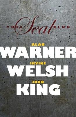 The Seal Club (Paperback): Alan Warner, Irvine Welsh, John King