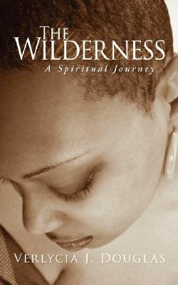 The Wilderness - A Spiritual Journey (Paperback): Verlycia J. Douglas