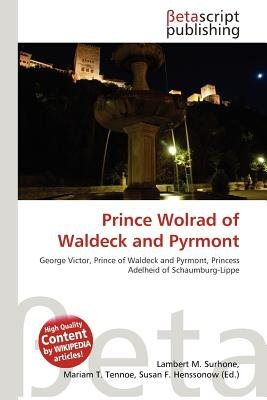 Prince Wolrad of Waldeck and Pyrmont (Paperback): Lambert M. Surhone, Mariam T. Tennoe, Susan F. Henssonow