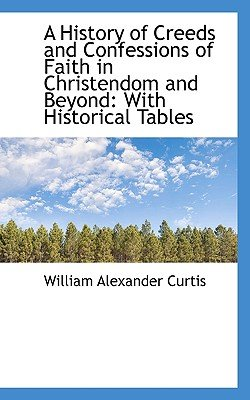 A History of Creeds and Confessions of Faith in Christendom and Beyond - With Historical Tables (Paperback): William Alexander...