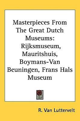 Masterpieces from the Great Dutch Museums - Rijksmuseum, Mauritshuis, Boymans-Van Beuningen, Frans Hals Museum (Hardcover): R....