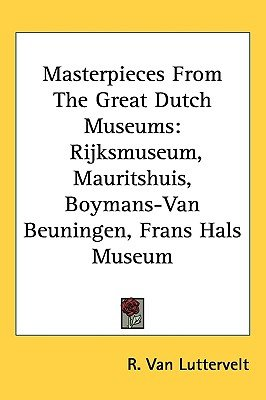 Masterpieces from the Great Dutch Museums - Rijksmuseum, Mauritshuis, Boymans-Van Beuningen, Frans Hals Museum (Hardcover): R....