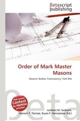 Order of Mark Master Masons (Paperback): Lambert M. Surhone, Mariam T. Tennoe, Susan F. Henssonow