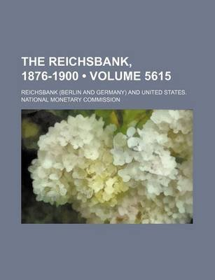 The Reichsbank, 1876-1900 (Volume 5615) (Paperback): Germany Reichsbank (Berlin), Reichsbank