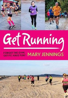 Get Running - Forget the gym, get fit, have fun! (Paperback): Mary Jennings