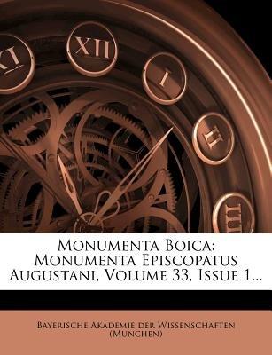 Monumenta Boica - Monumenta Episcopatus Augustani, Volume 33, Issue 1... (German, Paperback): Bayerische Akademie Der...
