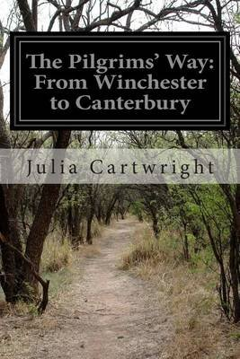 The Pilgrims' Way - From Winchester to Canterbury (Paperback): Julia Cartwright