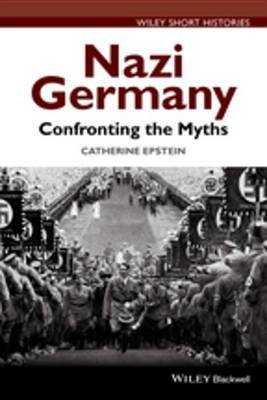 Nazi Germany - Confronting the Myths (Electronic book text, 1st edition): Catherine A. Epstein