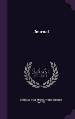 Journal (Hardcover): Bath and West and Southern Counties Soci