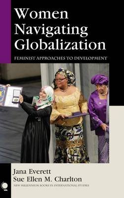 Women Navigating Globalization - Feminist Approaches to Development (Hardcover): Jana Everett, Sue Ellen M. Charlton