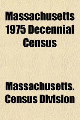 Massachusetts 1975 Decennial Census (Paperback): Massachusetts Census Division
