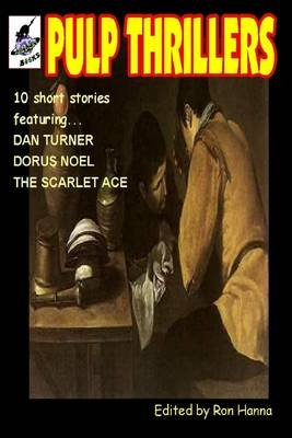 Pulp Thrillers: 10 Short Stories Featuring Dan Turner, Dorus Noel, The Scarlet Ace (Electronic book text): Wild Cat Books, Ron...