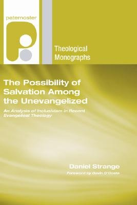The Possibility of Salvation Among the Unevangelised - An Analysis of Inclusivism in Recent Evangelical Theology (Paperback):...