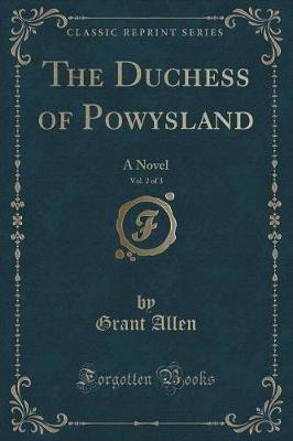 The Duchess of Powysland, Vol. 2 of 3 - A Novel (Classic Reprint) (Paperback): Grant Allen