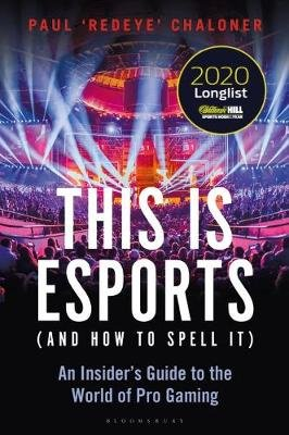 This is esports (and How to Spell it) - An Insider's Guide to the World of Pro Gaming (Paperback): Paul Chaloner