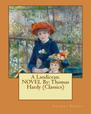 A Laodicean. Novel by - Thomas Hardy (Classics) (Paperback): Thomas Hardy