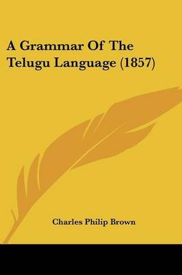 A Grammar of the Telugu Language (1857) (Paperback): Charles Philip Brown