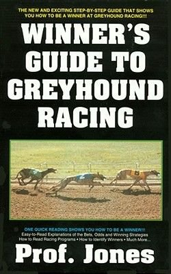 Winners Guide to Greyhound Racing (Paperback, 3rd Revised edition): Professor Jones