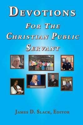 Devotions for the Christian Public Servant (Paperback): James D Slack