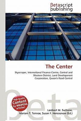 The Center (Paperback): Lambert M. Surhone, Miriam T. Timpledon, Susan F. Marseken, Surhone Lambert M., Tennoe Mariam T.,...