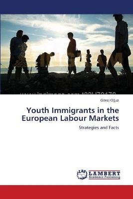 Youth Immigrants in the European Labour Markets (Paperback): O Uz Gonul