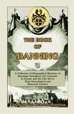 The Book of Banning (Paperback): Elisabeth Van Schaick-Banning, Lisa Van Schaick-Banning