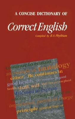 A Concise Dictionary of Correct English (Paperback): B.A. Phythian