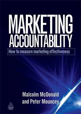 Marketing Accountability - How to Measure Marketing Effectiveness (Hardcover): Malcolm McDonald, Peter Mouncey