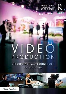 Video Production - Disciplines and Techniques (Paperback, 12th New edition): Jim Foust, Edward J Fink, Lynne Gross