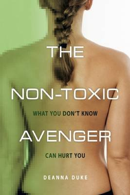 The Non-Toxic Avenger - What You Don't Know Can Hurt You (Electronic book text): Deanna Duke