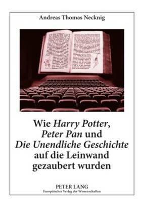 Wie -Harry Potter-, -Peter Pan- Und -Die Unendliche Geschichte- Auf Die Leinwand Gezaubert Wurden - Literaturwissenschaftliche...