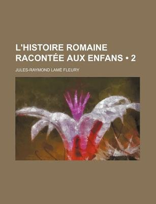 L'Histoire Romaine Racontee Aux Enfans (2) (English, French, Paperback): Jules Raymond Lam Fleury