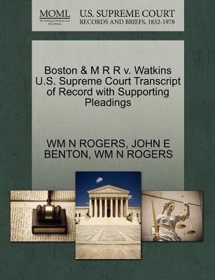 Boston & M R R V. Watkins U.S. Supreme Court Transcript of Record with Supporting Pleadings (Paperback): Wm N Rogers, John E....