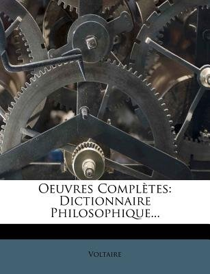Oeuvres Completes - Dictionnaire Philosophique... (French, Paperback): Voltaire