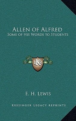 Allen of Alfred - Some of His Words to Students (Hardcover): E. H. Lewis