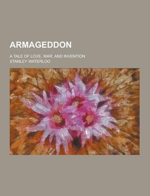 Armageddon; A Tale of Love, War, and Invention (Paperback): Stanley Waterloo