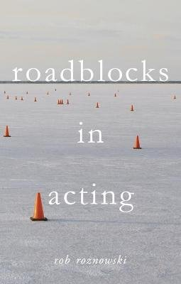 Roadblocks in Acting (Paperback, 1st ed. 2017): Rob Roznowski