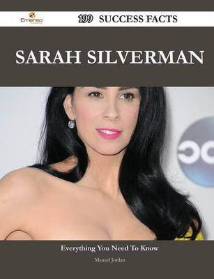 Sarah Silverman 199 Success Facts - Everything You Need to Know about Sarah Silverman (Paperback): Manuel Jord an