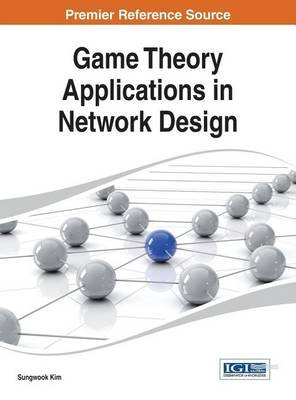Game Theory Applications in Network Design (Electronic book text): Sung-Wook Kim