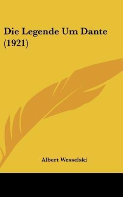 Die Legende Um Dante (1921) (English, German, Hardcover): Albert Wesselski