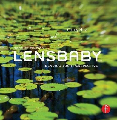 Lensbaby - Bending Your Perspective (Revised) (Electronic book text): Corey Hilz
