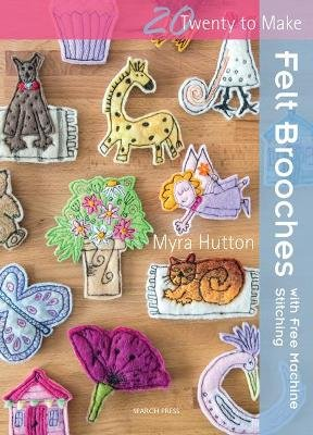 Felt Brooches - With Free Machine Stitching (Paperback): Myra Hutton