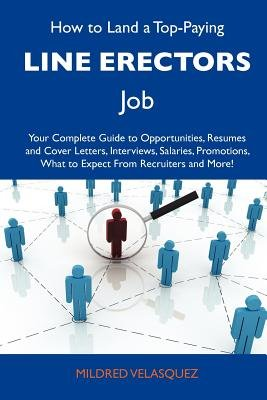 How to Land a Top-Paying Line Erectors Job - Your Complete Guide to Opportunities, Resumes and Cover Letters, Interviews,...