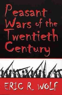 Peasant Wars of the Twentieth Century (Paperback, New edition): Eric Robert Wolf