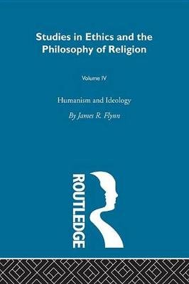 Humanism & Ideology Vol 4 (Electronic book text): James Robert Flynn
