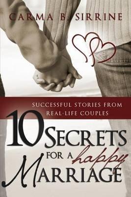 10 Secrets for a Happy Marriage (Paperback): Carma B Sirrine