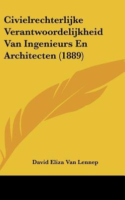 Civielrechterlijke Verantwoordelijkheid Van Ingenieurs En Architecten (1889) (Chinese, Dutch, English, Hardcover): David Eliza...