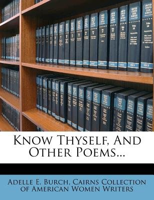 Know Thyself, and Other Poems... (Paperback): Adelle E. Burch