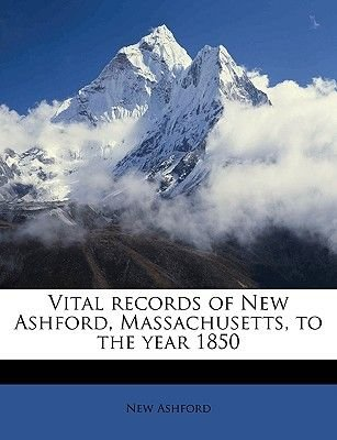 Vital Records of New Ashford, Massachusetts, to the Year 1850 (Paperback): New Ashford