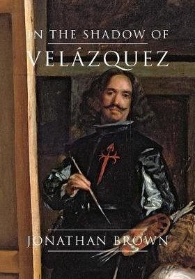 In the Shadow of Vel?zquez - A Life in Art History (Hardcover): Jonathan Brown